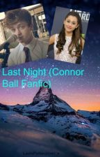 Last Night (Connor Ball Fanfic) by LauraParkerJones_x