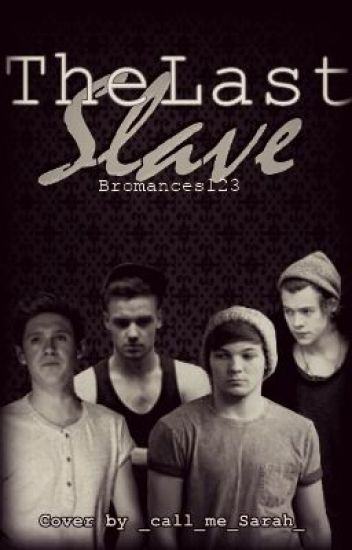 The last slave [Larry / Niam]