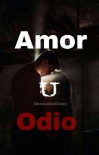 Amor u Odio by SasusakuCRazy