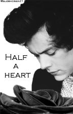 Half A Heart (Harry Styles FanFiction) Proximamente by alexhoran21