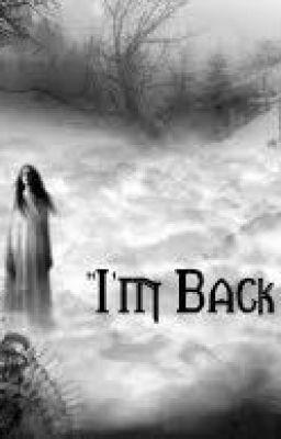 """""""I'm Back."""""""