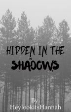Hidden In The Shadows (A Harry Potter Fan Fiction) by HeylookitsHannah