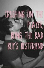 Crushing On The Player,  Being The Bad Boy's Bestfriend by BeYou200114