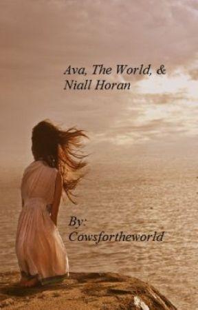 Ava, The World, & Niall Horan -A Niall Horan Fanfic- by cowsfortheworld