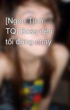 [Ngôn Tình TQ] Boss đen tối đừng chạy by ntdung126