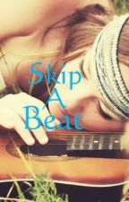 Skip A Beat by MyMusicalScars