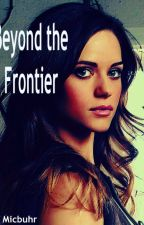 Beyond the Frontier by FanFicWarrior