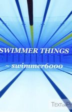 Swimmer things by swimmer6000
