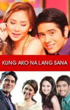 Kung Ako Na Lang Sana... by fangirl_sga