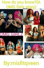 How do you know?(A OMG Girlz story) by beautylann