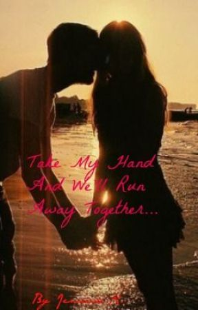 Take My Hand And We'll Run Away Together... by JennyxoxoCRS143