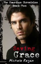 Saving Grace: The Guardian Chronicles Book 2 by feydoc