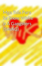 Mga Tula Para Sa Snow White is A Gangsters (SWAG) by WittyKillers
