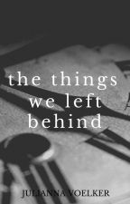 The Things We Left Behind by xXEllaGirlXx