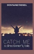 Catch Me: a Directioner's Tale {UNDER MAJOR EDITING} by dontwakethemeg