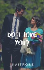 Do I Love You? | Finchel by KaitRoseMonteith