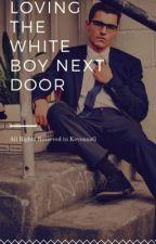 Loving The White Boy Next Door by KevonnaG