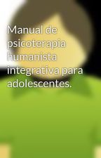 Manual de psicoterapia humanista integrativa para adolescentes. by PACODIAZ7