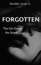 Forgotten: the girl down the street by maddieg14