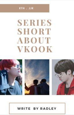 Đọc truyện [Series] Những Mẩu Chuyện Ngắn Về Taekook - Write By Radley