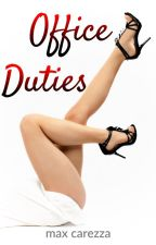 Office Duties - An Erotic Romance [18+] by maxcarezza