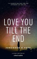 Love You Till The End (Yukook) by choira04