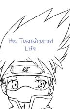 Her Transformed Life (Naruto FanFic) by Dark_Reiko