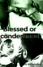 Blessed Or Condemned by skylooksdeep