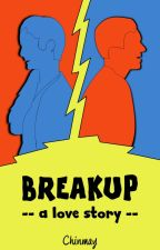 BREAKUP - A Love Story by cchinu