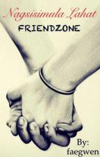 Nagsisimula lahat sa FRIENDZONE by faegwen