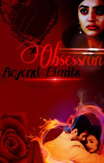 Obsession Beyond Limits(VERY SLOW UPDATES) - Rosey Bloom