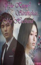 You Know? Saranghae My Husband [Complete ✔] by snowwhiteintheworld