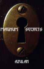 Magnum Secrets (Completed) by Azulan10