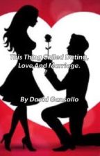 THIS THING CALLED DATING, LOVE AND MARRIAGE  by DavidGansallo