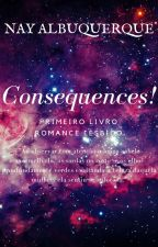 CONSEQUENCES - ROMANCE LÉSBICO (+18) by LiteraryWoman