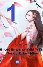 Ghost Emperor Wild Wife: Dandy Eldest Miss (Part 1) by lnzealot