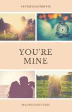You're Mine #Everydaymovie Contest Entry by MadnessReverie