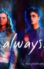 Always. ( Harry x Hermione ) by HarrythePotter