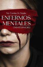 Enfermos Mentales-Primer Libro De La Trilogía: Mental. by OneHistoryMore12