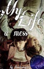 My life, a mess... by leonieinge04