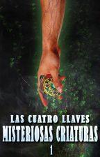 """Misteriosas Criaturas - Las Cuatro Llaves - Saga """"Misteriosas Criaturas"""" - 1 by Coleman_Voraz"""