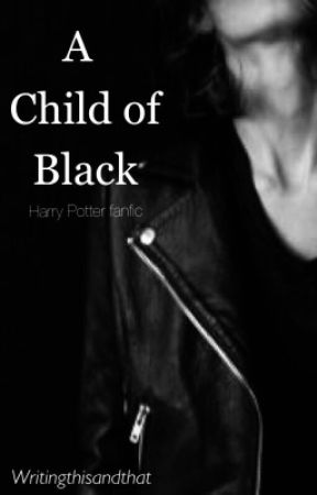 A Child of Black I Harry Potter fanfic by writingthisandthat
