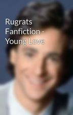 Rugrats Fanfiction - Young Love by soapisyummy