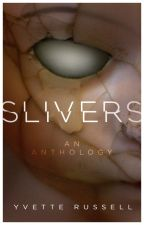 Slivers: A Collection of Short Stories by YvetteRussell