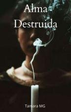 Alma Destruida [ Nueva Versión] [ Editada] by NovelasDeLosWuandi2