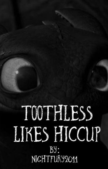 Toothless likes hiccup - NightFury2011 - Wattpad