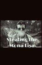 Stealing the Mona Lisa  by BrookieLynn1304