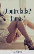 ¿Controlada? ¡Jamás! by InfinyteNaHer2002