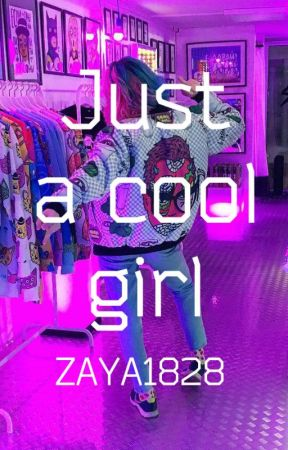•JUST A COOL GIRL• by zaya1828