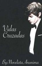 Vidas Cruzadas  by NovelistaAnonima